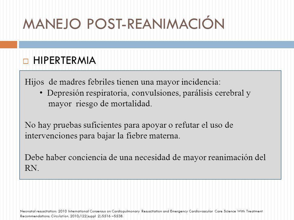MANEJO POST-REANIMACIÓN HIPERTERMIA Hijos de madres febriles tienen una mayor incidencia: Depresión respiratoria, convulsiones, parálisis cerebral y m