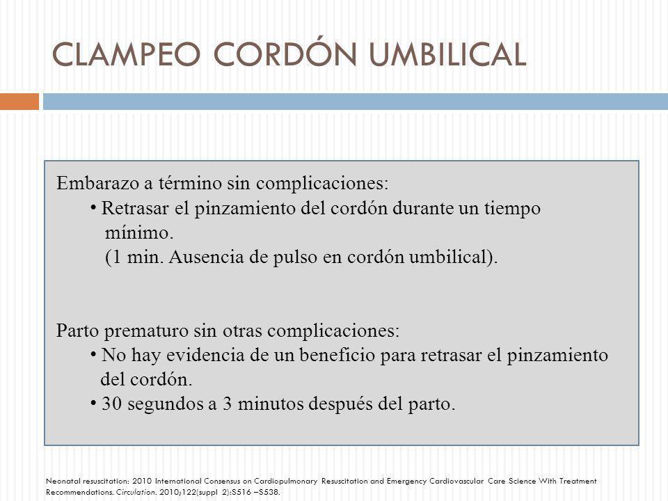 CLAMPEO CORDÓN UMBILICAL Embarazo a término sin complicaciones: Retrasar el pinzamiento del cordón durante un tiempo mínimo. (1 min. Ausencia de pulso