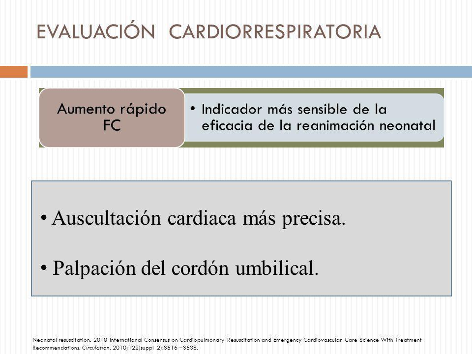 EVALUACIÓN CARDIORRESPIRATORIA Indicador más sensible de la eficacia de la reanimación neonatal Aumento rápido FC Auscultación cardiaca más precisa. P