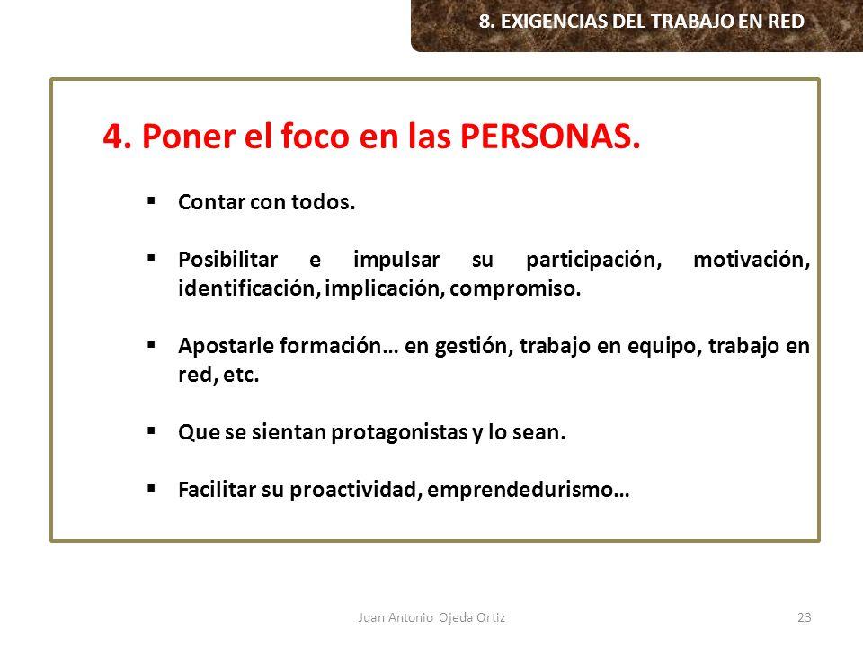 Juan Antonio Ojeda Ortiz23 4. Poner el foco en las PERSONAS. Contar con todos. Posibilitar e impulsar su participación, motivación, identificación, im