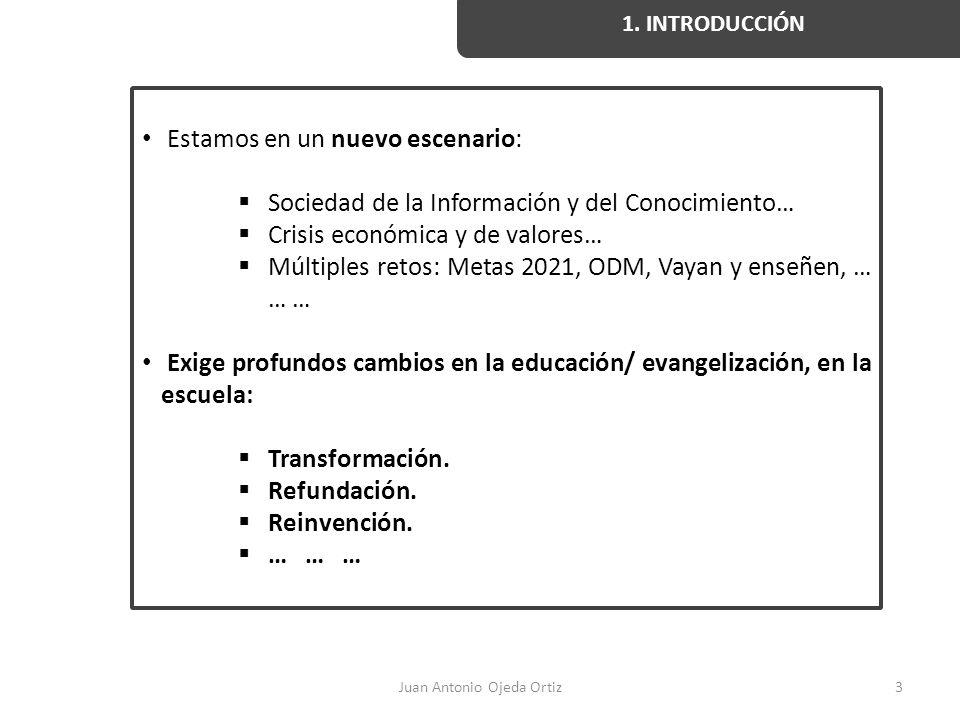 Juan Antonio Ojeda Ortiz3 1. INTRODUCCIÓN Estamos en un nuevo escenario: Sociedad de la Información y del Conocimiento… Crisis económica y de valores…
