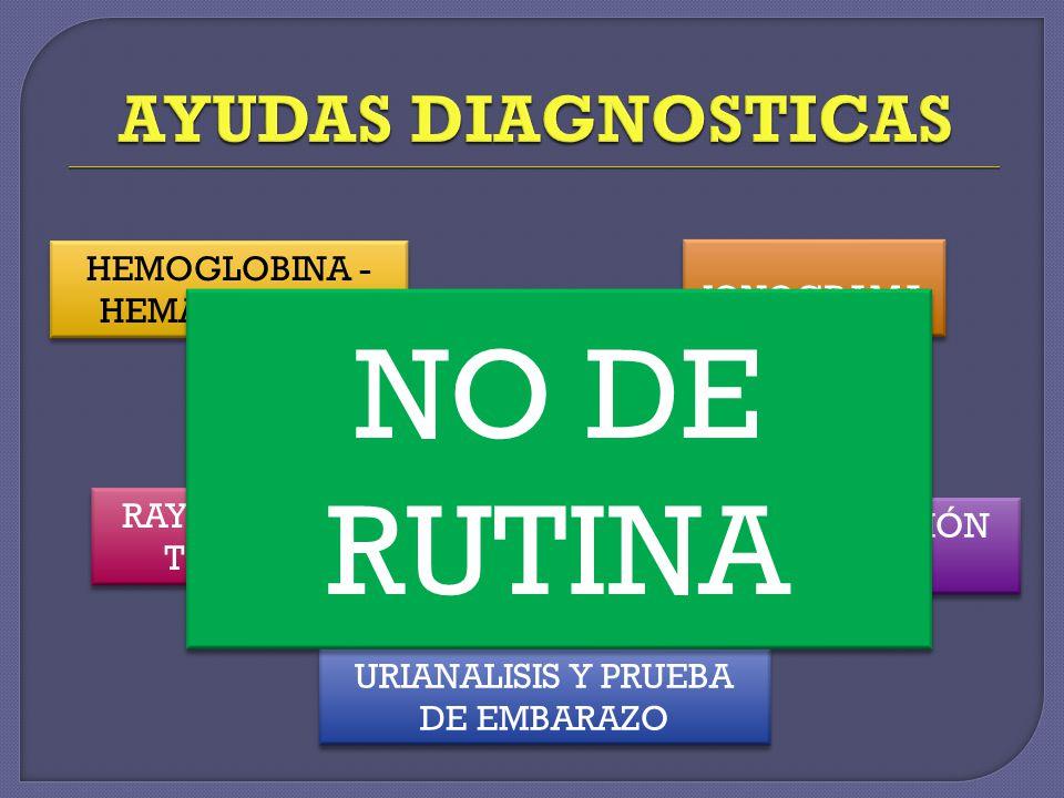 HEMOGLOBINA - HEMATOCRITO PRUEBAS DE COAGULACIÓN IONOGRAMA RAYOS X DE TORAX URIANALISIS Y PRUEBA DE EMBARAZO PRUEBAS DE FUNCIÓN PULMONAR NO DE RUTINA