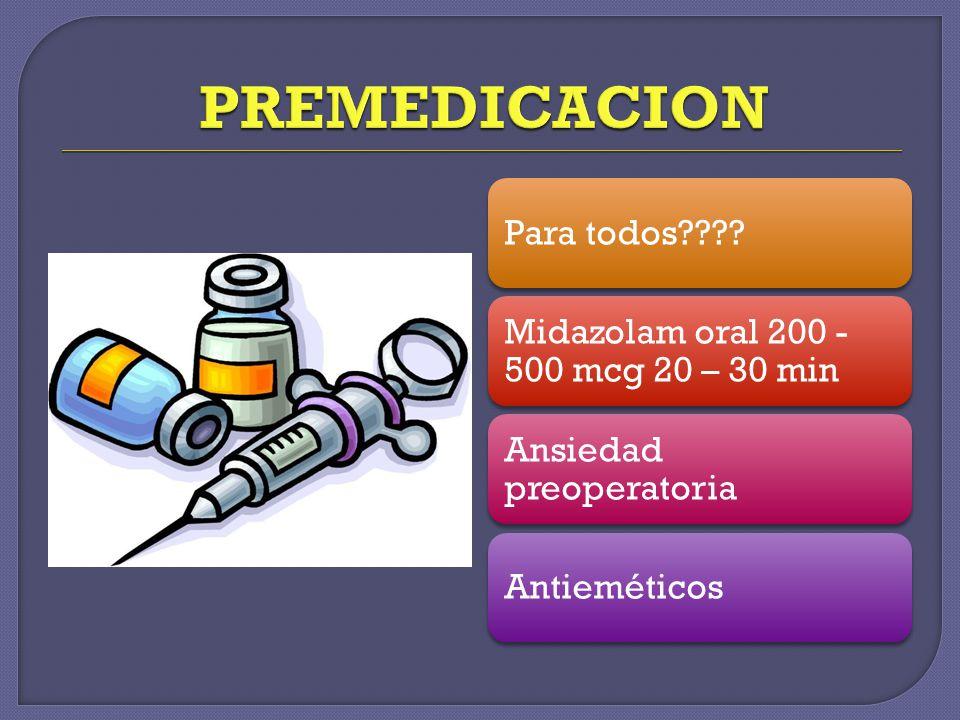 Para todos???? Midazolam oral 200 - 500 mcg 20 – 30 min Ansiedad preoperatoria Antieméticos