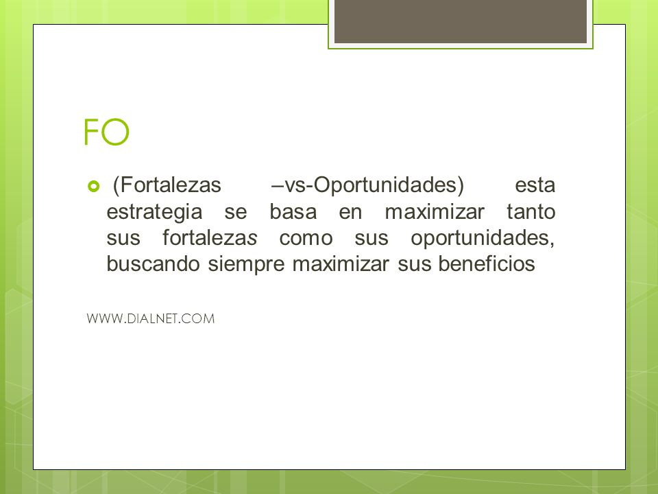 FO (Fortalezas –vs-Oportunidades) esta estrategia se basa en maximizar tanto sus fortalezas como sus oportunidades, buscando siempre maximizar sus ben