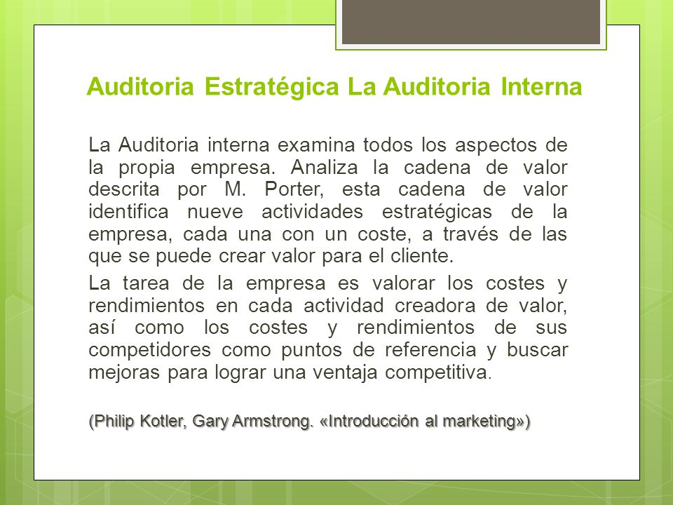 Auditoria Estratégica La Auditoria Interna La Auditoria interna examina todos los aspectos de la propia empresa. Analiza la cadena de valor descrita p