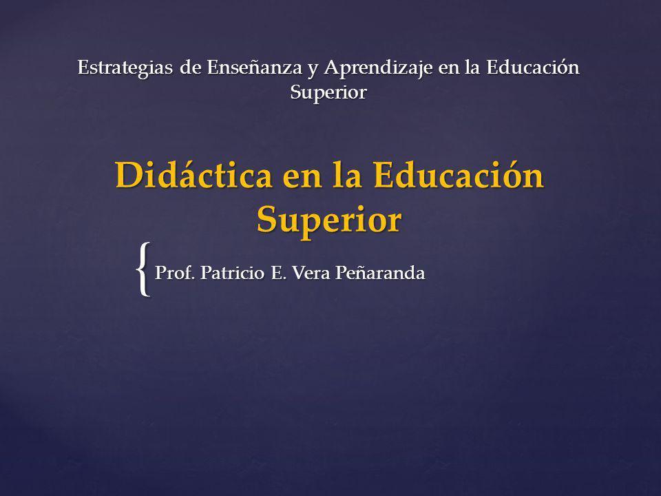 { Estrategias de Enseñanza y Aprendizaje en la Educación Superior Didáctica en la Educación Superior Prof.