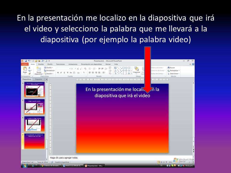 En la presentación me localizo en la diapositiva que irá el video y selecciono la palabra que me llevará a la diapositiva (por ejemplo la palabra video)