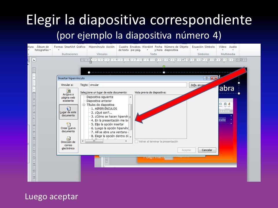 Elegir la diapositiva correspondiente (por ejemplo la diapositiva número 4) Luego aceptar