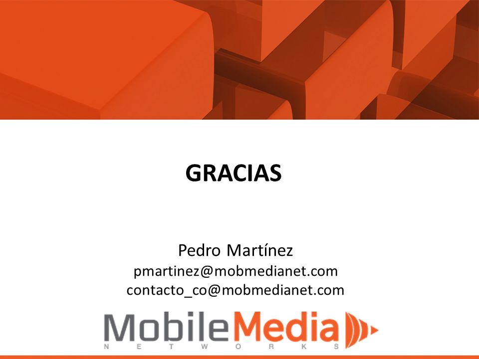 GRACIAS Pedro Martínez pmartinez@mobmedianet.com contacto_co@mobmedianet.com