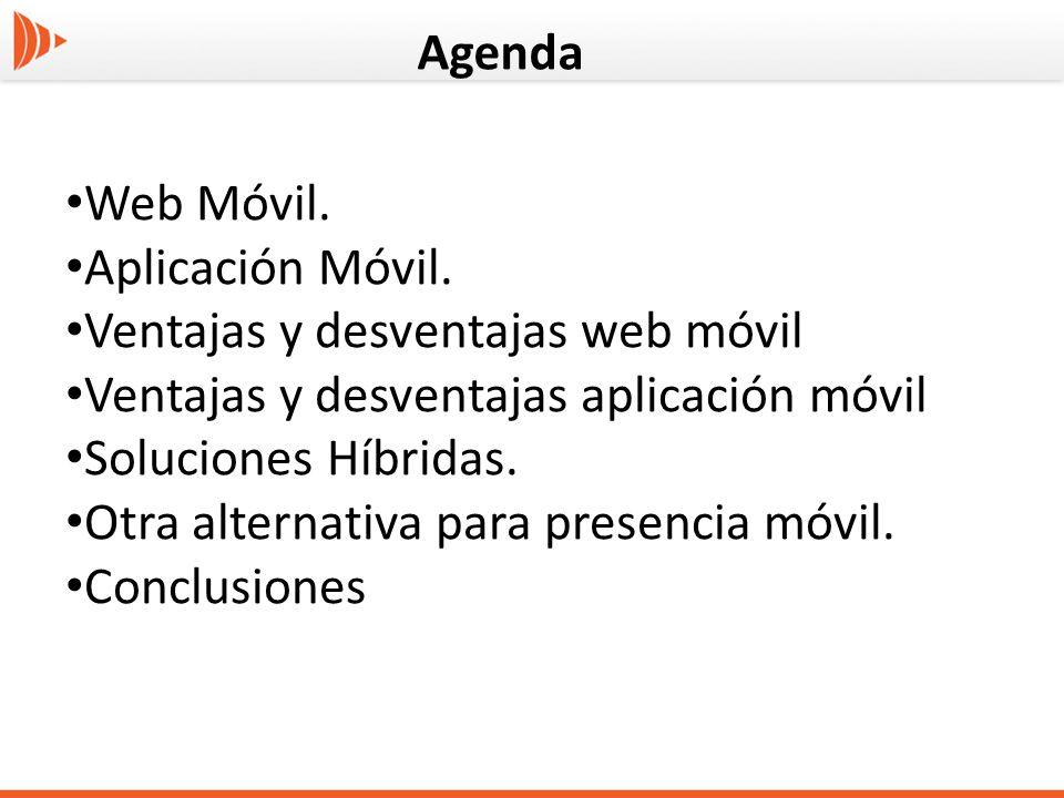 Agenda Web Móvil. Aplicación Móvil. Ventajas y desventajas web móvil Ventajas y desventajas aplicación móvil Soluciones Híbridas. Otra alternativa par