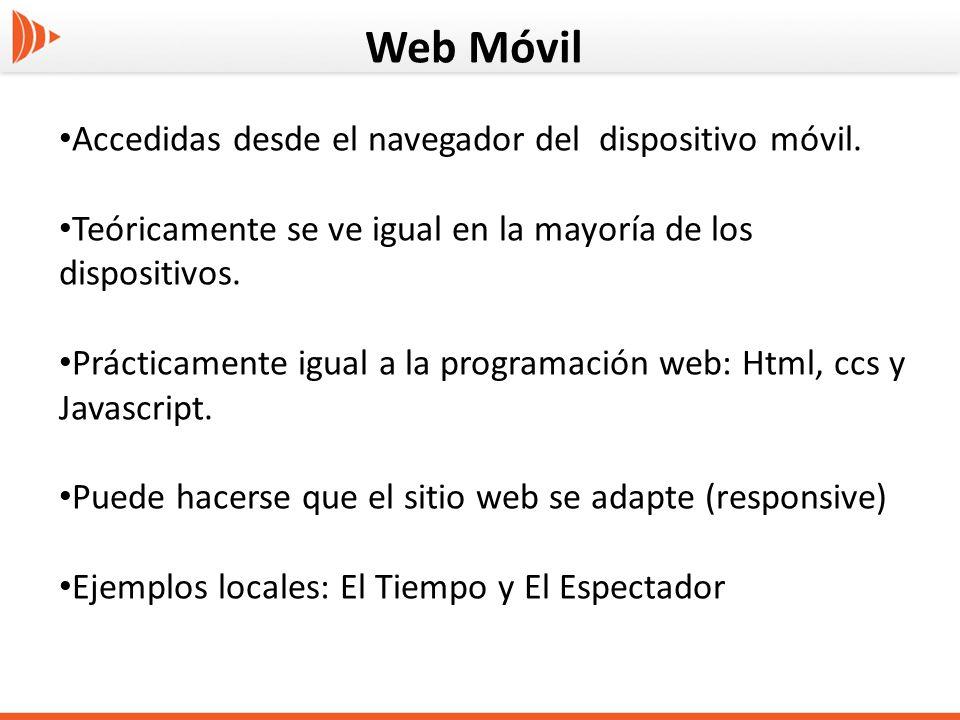 Web Móvil Accedidas desde el navegador del dispositivo móvil. Teóricamente se ve igual en la mayoría de los dispositivos. Prácticamente igual a la pro