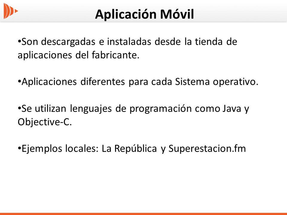 Aplicación Móvil Son descargadas e instaladas desde la tienda de aplicaciones del fabricante. Aplicaciones diferentes para cada Sistema operativo. Se