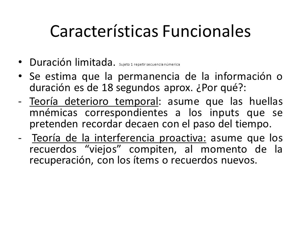 Características Funcionales Duración limitada. Sujeto 1 repetir secuencia númerica Se estima que la permanencia de la información o duración es de 18