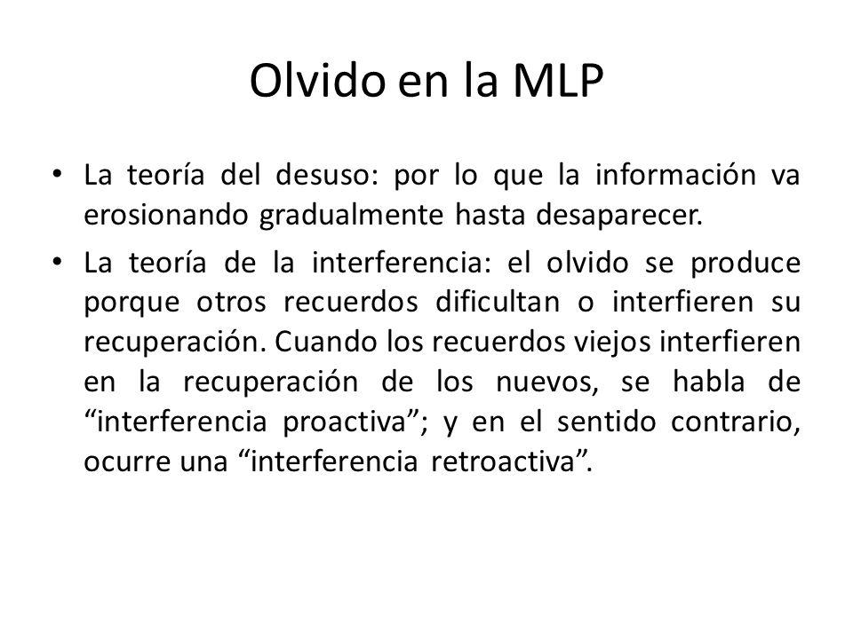 Olvido en la MLP La teoría del desuso: por lo que la información va erosionando gradualmente hasta desaparecer. La teoría de la interferencia: el olvi