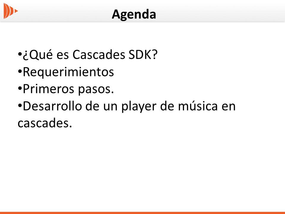 Agenda ¿Qué es Cascades SDK. Requerimientos Primeros pasos.