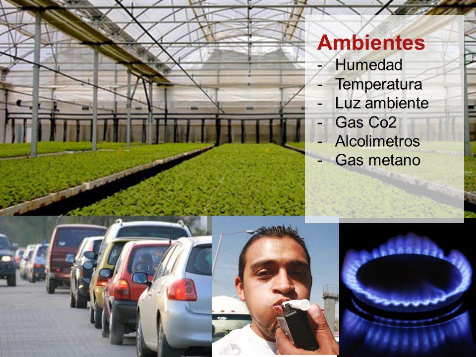 Ambientes -Humedad -Temperatura -Luz ambiente -Gas Co2 -Alcolimetros -Gas metano