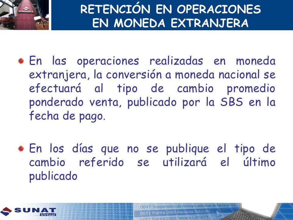RETENCIÓN EN OPERACIONES EN MONEDA EXTRANJERA En las operaciones realizadas en moneda extranjera, la conversión a moneda nacional se efectuará al tipo