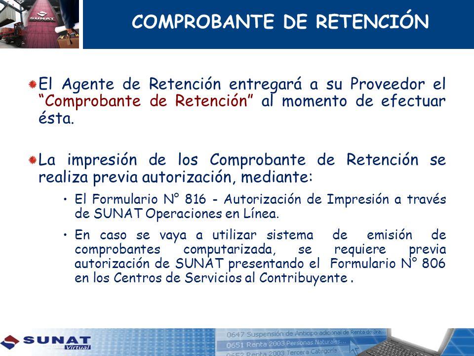 COMPROBANTE DE RETENCIÓN El Agente de Retención entregará a su Proveedor el Comprobante de Retención al momento de efectuar ésta. La impresión de los