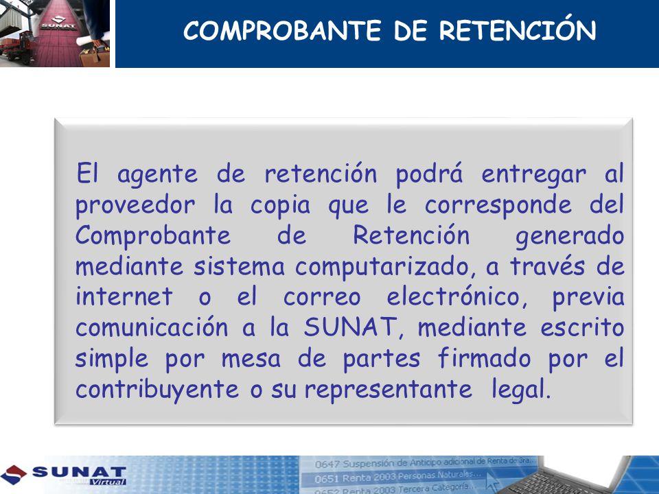 COMPROBANTE DE RETENCIÓN El agente de retención podrá entregar al proveedor la copia que le corresponde del Comprobante de Retención generado mediante