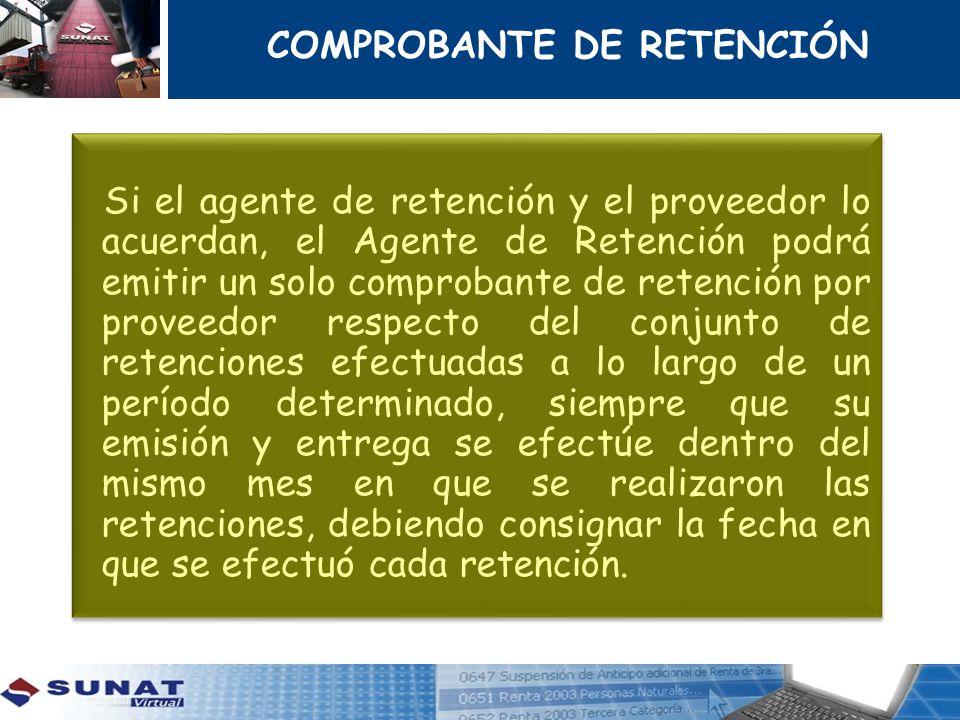 COMPROBANTE DE RETENCIÓN Si el agente de retención y el proveedor lo acuerdan, el Agente de Retención podrá emitir un solo comprobante de retención po