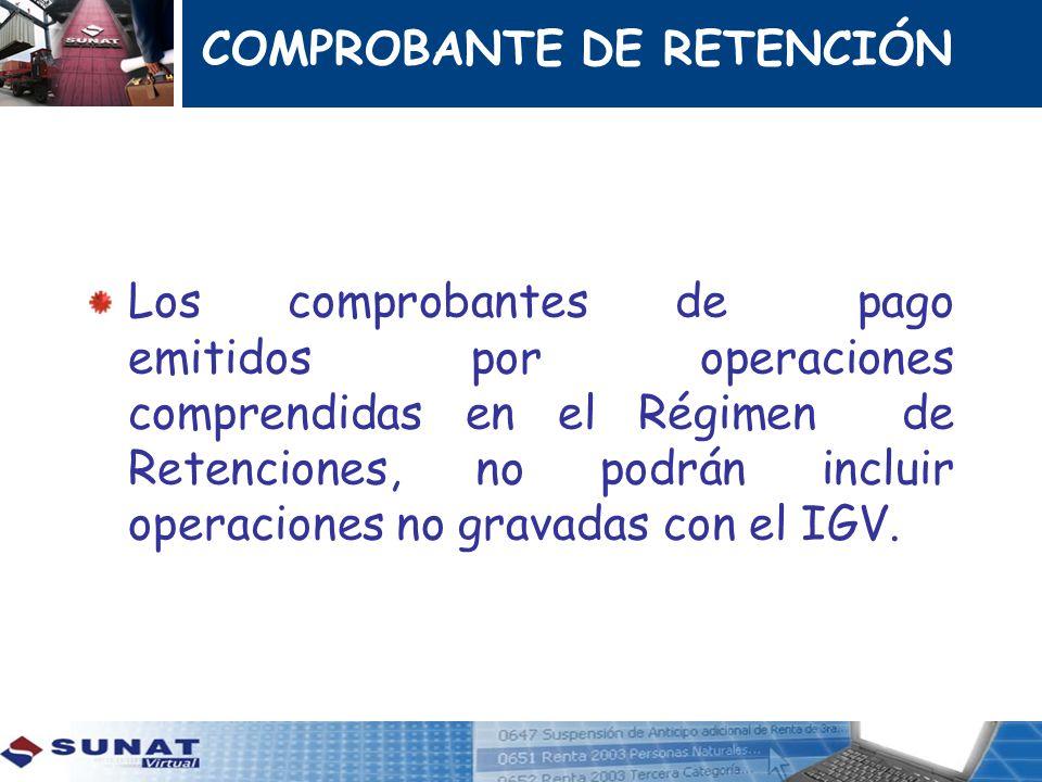 COMPROBANTE DE RETENCIÓN Los comprobantes de pago emitidos por operaciones comprendidas en el Régimen de Retenciones, no podrán incluir operaciones no