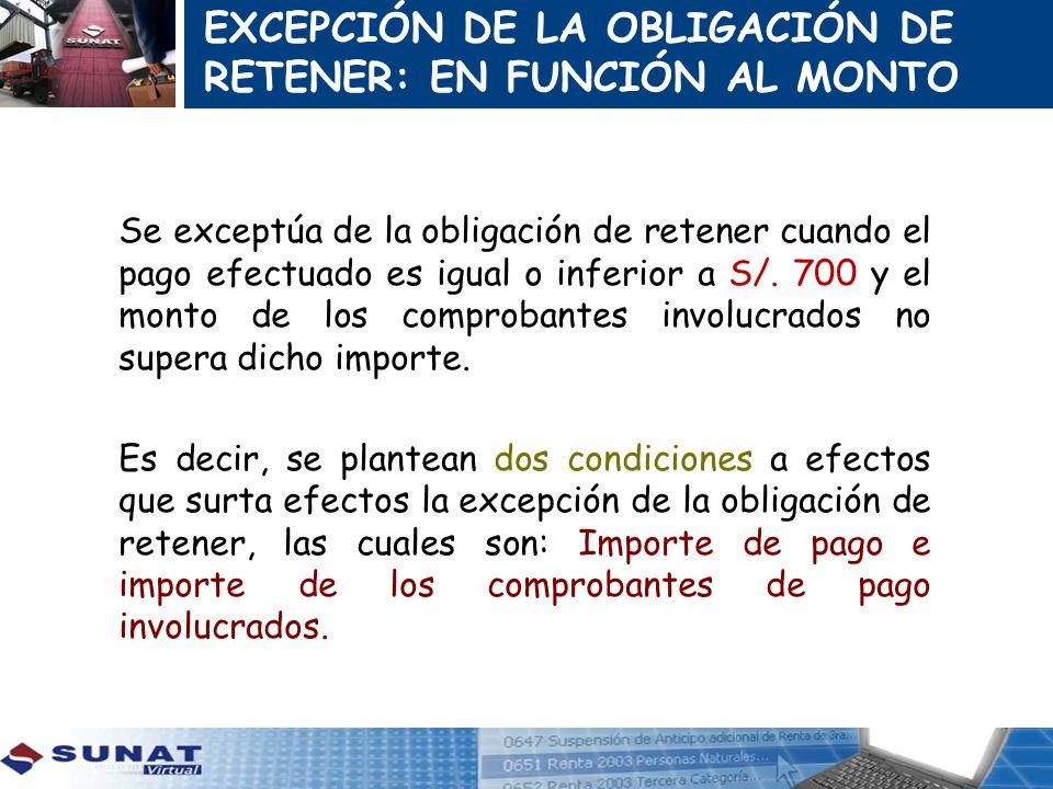 Se exceptúa de la obligación de retener cuando el pago efectuado es igual o inferior a S/. 700 y el monto de los comprobantes involucrados no supera d