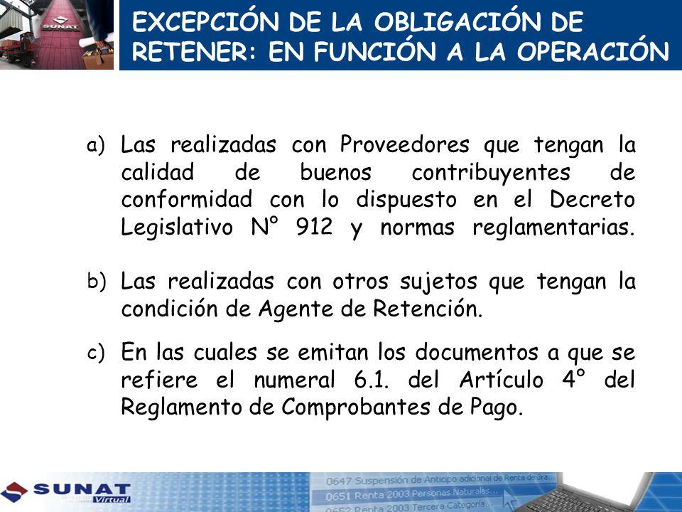 a) Las realizadas con Proveedores que tengan la calidad de buenos contribuyentes de conformidad con lo dispuesto en el Decreto Legislativo N° 912 y no