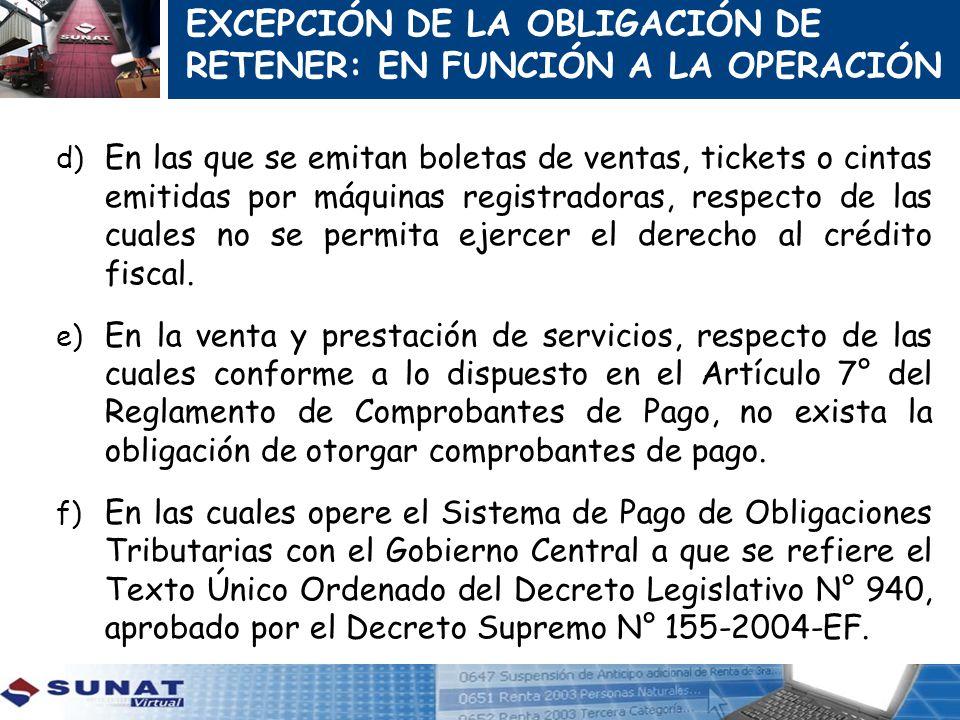 d) En las que se emitan boletas de ventas, tickets o cintas emitidas por máquinas registradoras, respecto de las cuales no se permita ejercer el derec