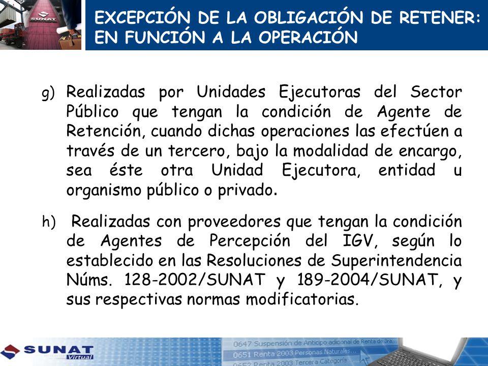 g) Realizadas por Unidades Ejecutoras del Sector Público que tengan la condición de Agente de Retención, cuando dichas operaciones las efectúen a trav