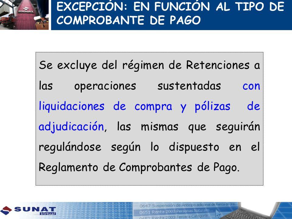 Se excluye del régimen de Retenciones a las operaciones sustentadas con liquidaciones de compra y pólizas de adjudicación, las mismas que seguirán reg