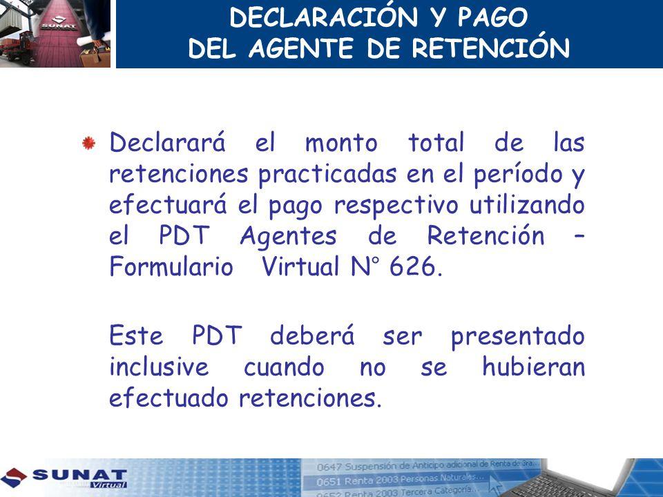 DECLARACIÓN Y PAGO DEL AGENTE DE RETENCIÓN Declarará el monto total de las retenciones practicadas en el período y efectuará el pago respectivo utiliz