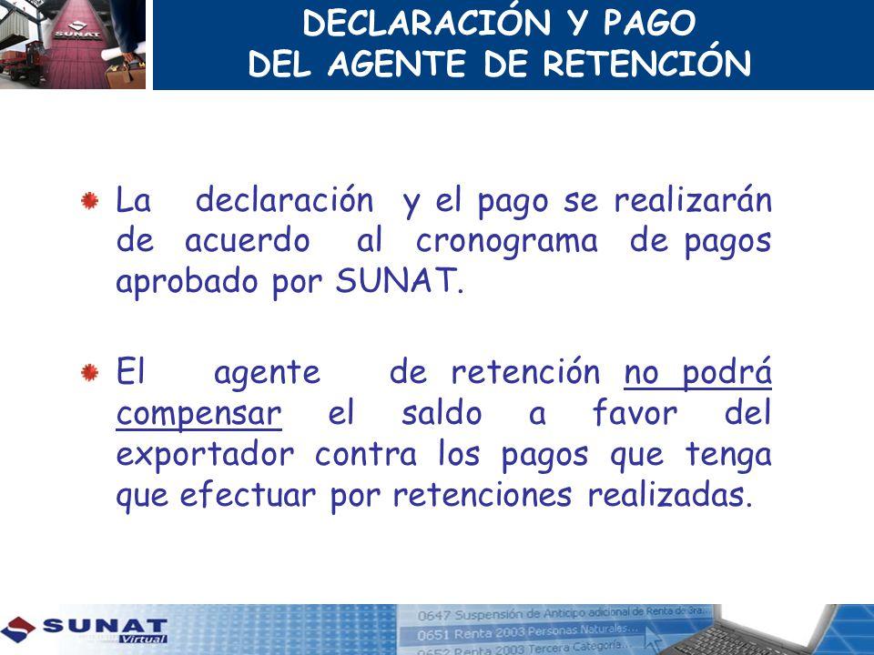 DECLARACIÓN Y PAGO DEL AGENTE DE RETENCIÓN La declaración y el pago se realizarán de acuerdo al cronograma de pagos aprobado por SUNAT. El agente de r