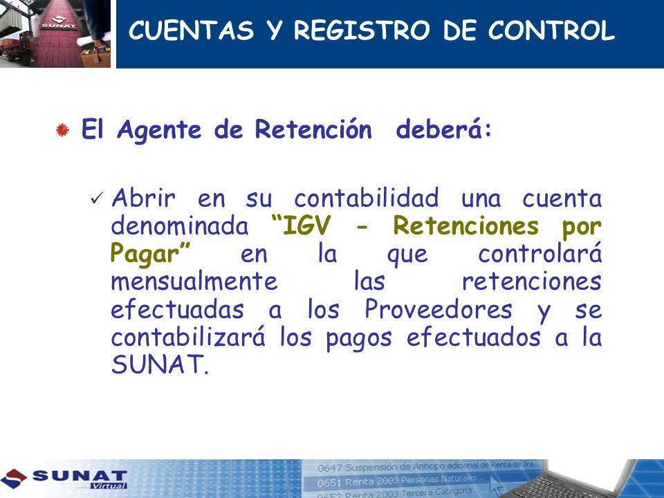 CUENTAS Y REGISTRO DE CONTROL El Agente de Retención deberá: Abrir en su contabilidad una cuenta denominada IGV - Retenciones por Pagar en la que cont