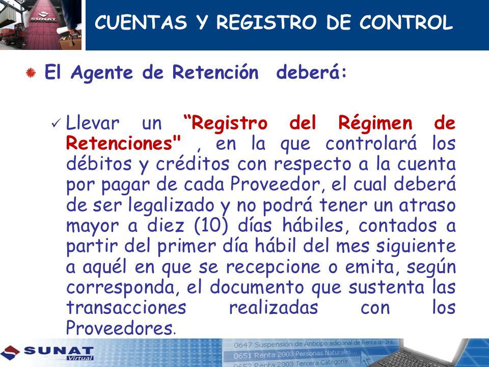 CUENTAS Y REGISTRO DE CONTROL El Agente de Retención deberá: Llevar un Registro del Régimen de Retenciones