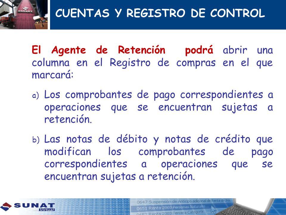 CUENTAS Y REGISTRO DE CONTROL El Agente de Retención podrá abrir una columna en el Registro de compras en el que marcará: a) Los comprobantes de pago