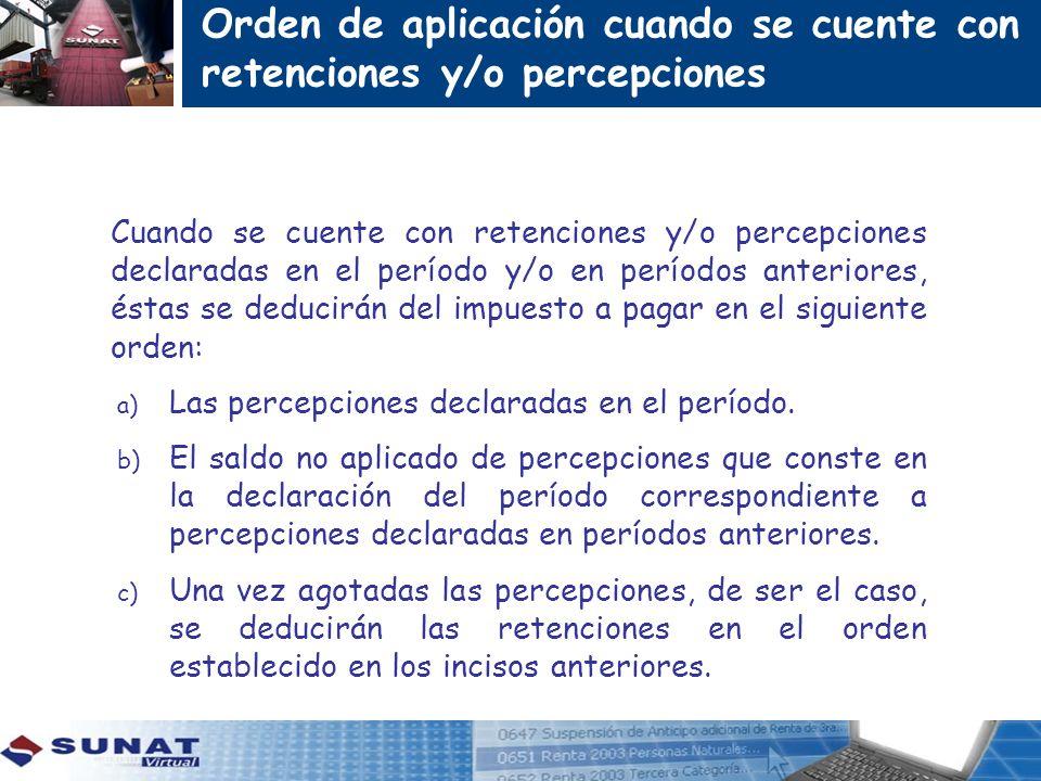 Orden de aplicación cuando se cuente con retenciones y/o percepciones Cuando se cuente con retenciones y/o percepciones declaradas en el período y/o e