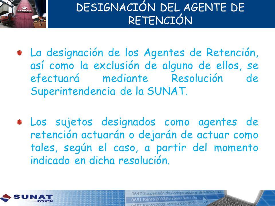 La designación de los Agentes de Retención, así como la exclusión de alguno de ellos, se efectuará mediante Resolución de Superintendencia de la SUNAT