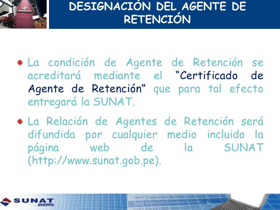 La condición de Agente de Retención se acreditará mediante el Certificado de Agente de Retención que para tal efecto entregará la SUNAT. La Relación d