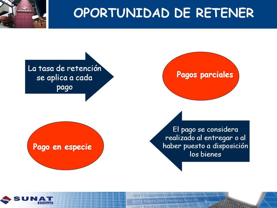La tasa de retención se aplica a cada pago Pagos parciales El pago se considera realizado al entregar o al haber puesto a disposición los bienes Pago