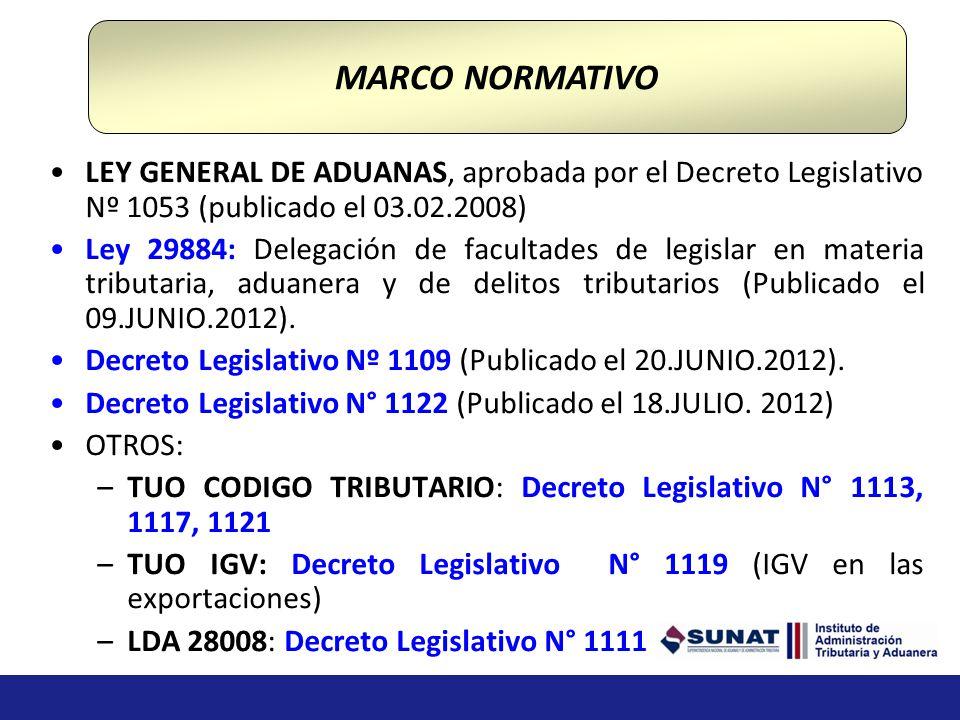 LEY GENERAL DE ADUANAS, aprobada por el Decreto Legislativo Nº 1053 (publicado el 03.02.2008) Ley 29884: Delegación de facultades de legislar en materia tributaria, aduanera y de delitos tributarios (Publicado el 09.JUNIO.2012).