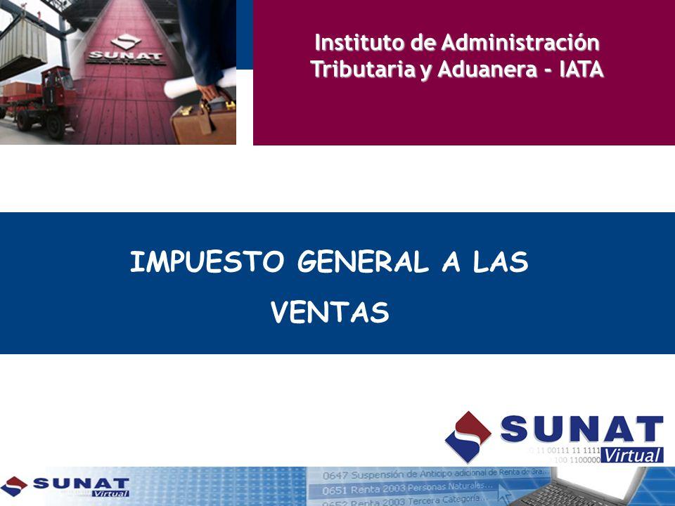 IMPUESTO GENERAL A LAS VENTAS Instituto de Administración Tributaria y Aduanera - IATA