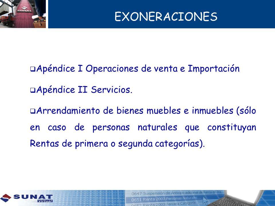 EXONERACIONES Apéndice I Operaciones de venta e Importación Apéndice II Servicios. Arrendamiento de bienes muebles e inmuebles (sólo en caso de person
