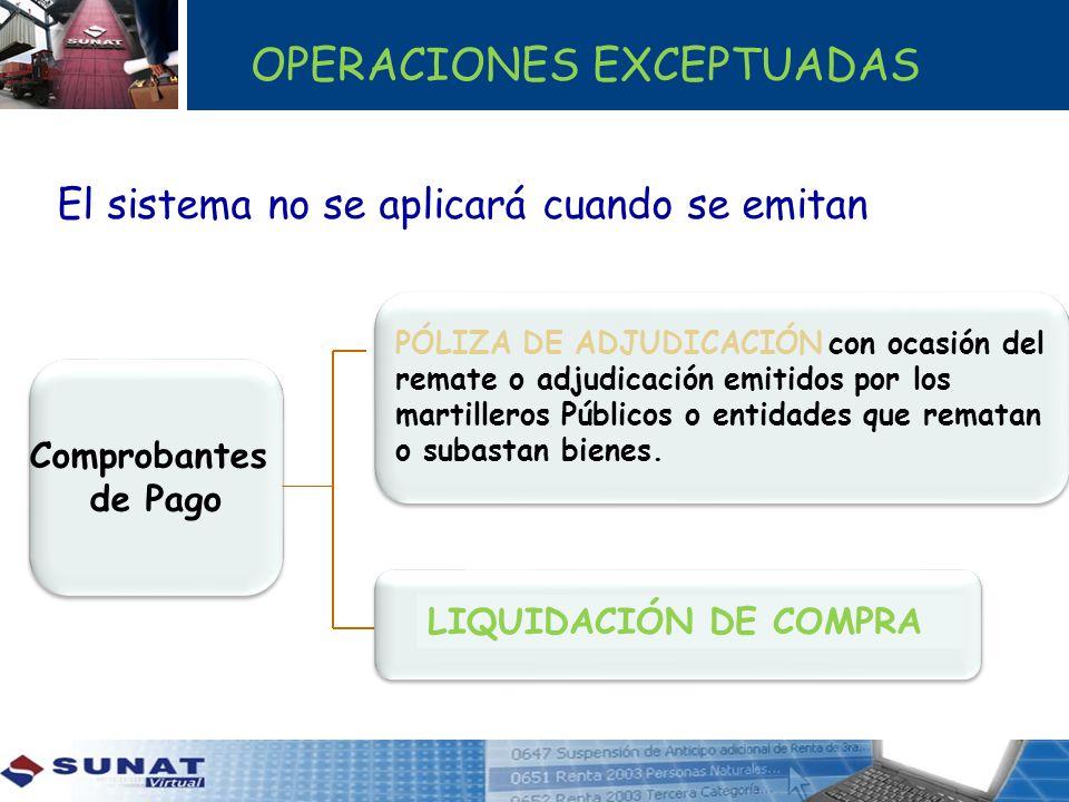 OPERACIONES EXCEPTUADAS El sistema no se aplicará cuando se emitan Comprobantes de Pago Comprobantes de Pago PÓLIZA DE ADJUDICACIÓN con ocasión del re
