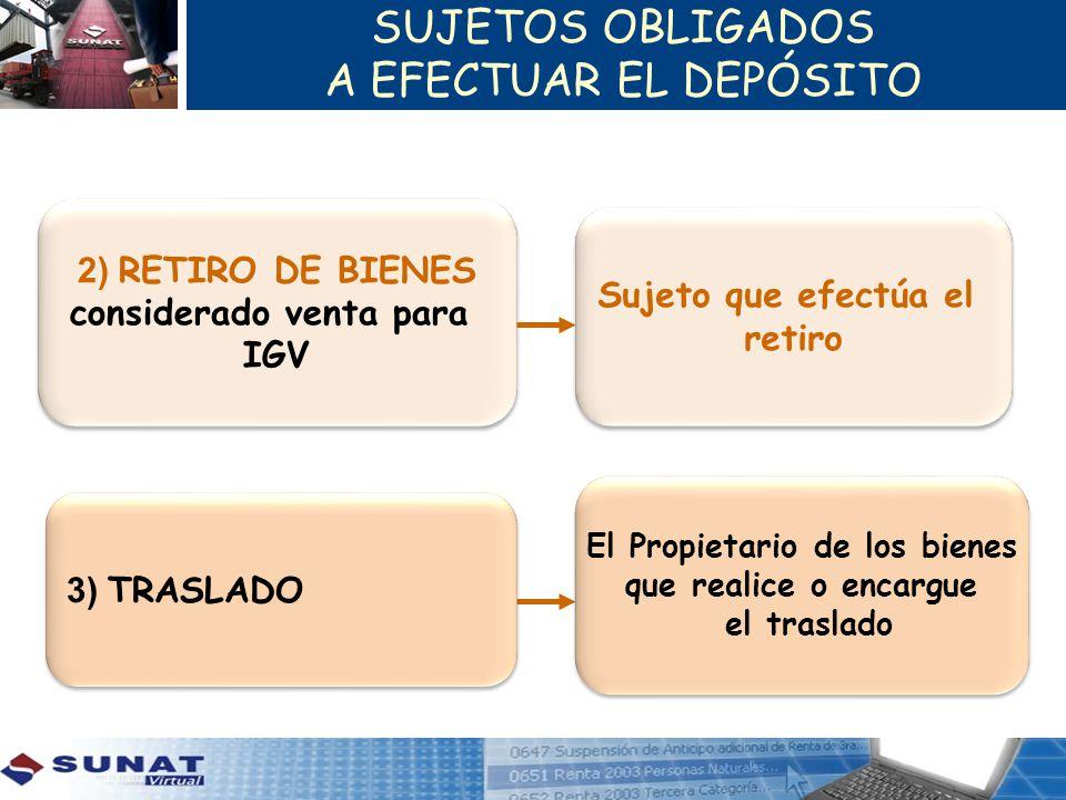 SUJETOS OBLIGADOS A EFECTUAR EL DEPÓSITO 2) RETIRO DE BIENES considerado venta para IGV 2) RETIRO DE BIENES considerado venta para IGV Sujeto que efec