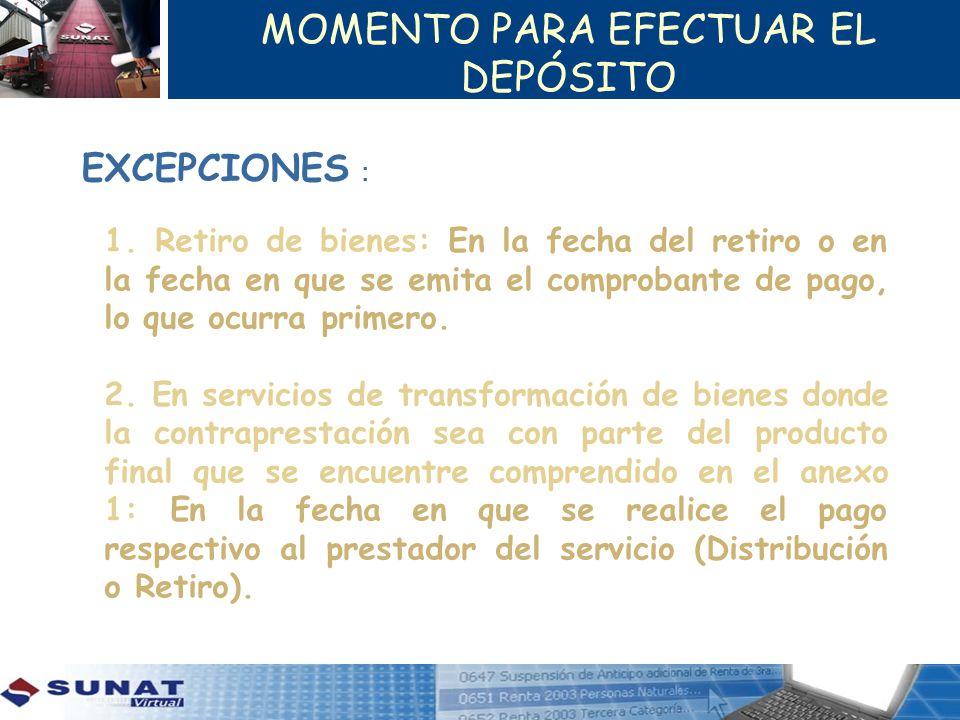 EXCEPCIONES : 1. Retiro de bienes: En la fecha del retiro o en la fecha en que se emita el comprobante de pago, lo que ocurra primero. 2. En servicios
