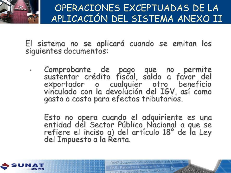 OPERACIONES EXCEPTUADAS DE LA APLICACIÓN DEL SISTEMA ANEXO II El sistema no se aplicará cuando se emitan los siguientes documentos: Comprobante de pag