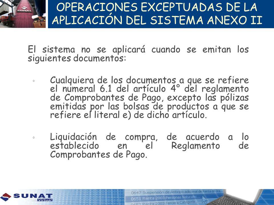 OPERACIONES EXCEPTUADAS DE LA APLICACIÓN DEL SISTEMA ANEXO II El sistema no se aplicará cuando se emitan los siguientes documentos: Cualquiera de los