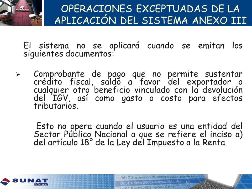 OPERACIONES EXCEPTUADAS DE LA APLICACIÓN DEL SISTEMA ANEXO III El sistema no se aplicará cuando se emitan los siguientes documentos: Comprobante de pa