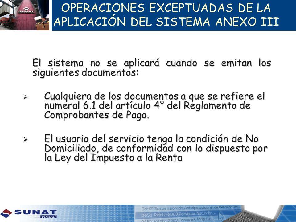 OPERACIONES EXCEPTUADAS DE LA APLICACIÓN DEL SISTEMA ANEXO III El sistema no se aplicará cuando se emitan los siguientes documentos: Cualquiera de los