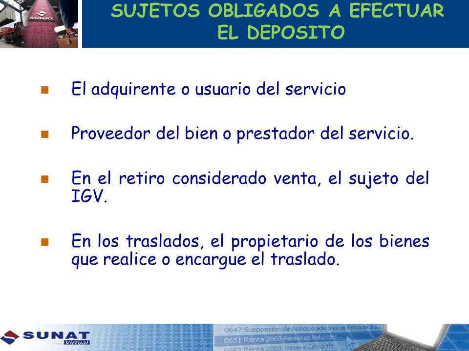 SUJETOS OBLIGADOS A EFECTUAR EL DEPOSITO El adquirente o usuario del servicio Proveedor del bien o prestador del servicio. En el retiro considerado ve